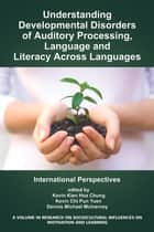 Understanding Developmental Disorders of Auditory Processing, Language and Literacy Across Languages ebook by Kevin Kien Hoa Chung,Kevin Chi Pun Yuen,Dennis M. McInerney