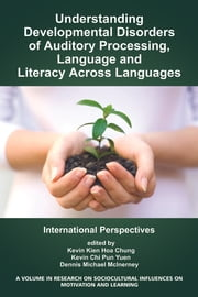 Understanding Developmental Disorders of Auditory Processing, Language and Literacy Across Languages - International Perspectives ebook by Kevin Kien Hoa Chung, Kevin Chi Pun Yuen, Dennis M. McInerney