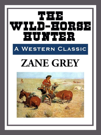 The Wild-Horse Hunter ebook by Zane Grey