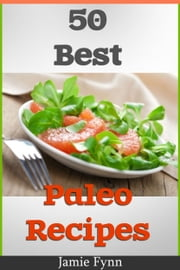 50 Best Paleo Recipes ebook by Jamie Fynn