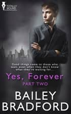 Yes, Forever: Part Two ebook by Bailey Bradford