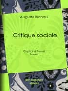 Critique sociale - Tome I - Capital et Travail ebook by Auguste Blanqui