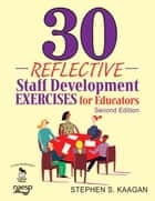 30 Reflective Staff Development Exercises for Educators ebook by Dr. Stephen S. Kaagan