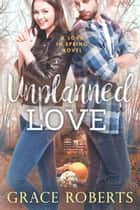 Unplanned Love ebook by Grace Roberts