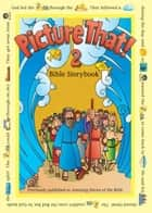 Picture That! 2 - Bible Storybook ebook by Garry Colby, Tracy Harrast