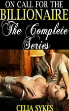 On Call for the Billionaire: The Complete Series - Billionaire Erotic Romance ebook by
