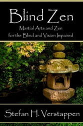 Blind Zen, Martial arts and Zen for the blind and vision impaired ebook by Stefan Verstappen