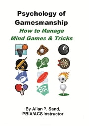 Psychology of Gamesmanship: How to Manage Mind Games and Tricks ebook by Allan P. Sand