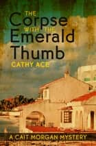 The Corpse with the Emerald Thumb ebook by Cathy Ace