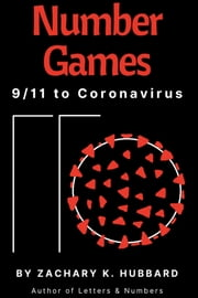 Number Games - 9/11 to Coronavirus ebook by Zachary K. Hubbard