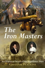 The Iron Masters: An Historical Novel of the Napoleonic Wars ebook by Graham Watkins