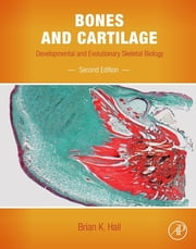 Bones and Cartilage - Developmental and Evolutionary Skeletal Biology ebook by Brian K. Hall