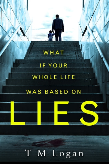 Lies - The number 1 bestselling psychological thriller that you won't be able to put down! ekitaplar by T.M. Logan