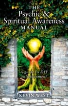 The Psychic & Spiritual Awareness Manual - A Guide to DIY Enlightenment ebook by Kevin West