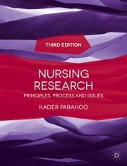 Nursing Research - Principles, Process and Issues ebook by Kader Parahoo