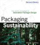 Packaging Sustainability - Tools, Systems and Strategies for Innovative Package Design ebook by Wendy Jedlicka
