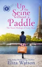 Up the Seine Without a Paddle ebook by Eliza Watson