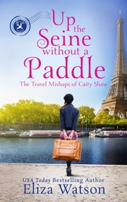 Up the Seine Without a Paddle ekitaplar by Eliza Watson