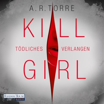 Kill Girl - Tödliches Verlangen audiobook by A.R. Torre