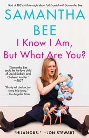 I Know I Am, But What Are You? ebook by Samantha Bee