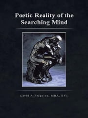 Poetic Reality of the Searching Mind ebook by David P. Ferguson, MBA, BSc.