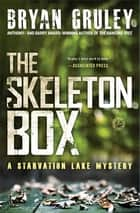 The Skeleton Box - A Starvation Lake Mystery ebook by Bryan Gruley
