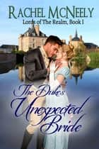 The Duke's Unexpected Bride ebook by Rachel McNeely