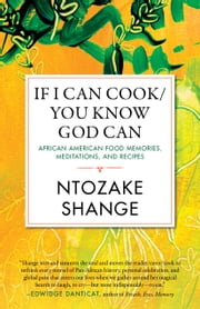 If I Can Cook/You Know God Can - African American Food Memories, Meditations, and Recipes ebook by Ntozake Shange