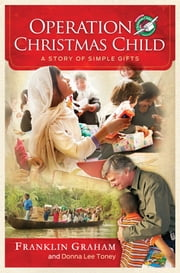 Operation Christmas Child - A Story of Simple Gifts ebook by Franklin Graham,Donna Lee Toney