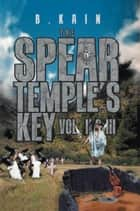The Spear Temple's Key: Vol. II and III ebook by B. Jtol