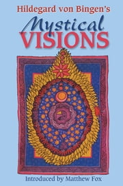 Hildegard von Bingen's Mystical Visions - Translated from Scivias ebook by Bruce Hozeski,Matthew Fox