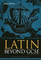 Latin Beyond GCSE ebook by Dr John Taylor