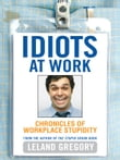 Idiots at Work: Chronicles of Workplace Stupidity