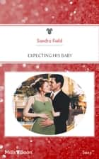 Expecting His Baby ebook by Sandra Field, Carol Marinelli