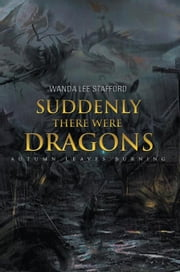 Suddenly There Were Dragons - Autumn Leaves Burning ebook by Wanda Lee Stafford