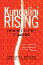 Kundalini Rising - Exploring the Energy of Awakening ebook by Dorothy  Walters, Gurmukh Kaur Khalsa