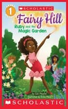 Ruby and the Magic Garden (Scholastic Reader, Level 1: Fairy Hill #1) ebook by Cari Meister, Erika Meza