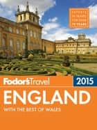 Fodor's England 2015 - with the Best of Wales ebook by Fodor's Travel Guides