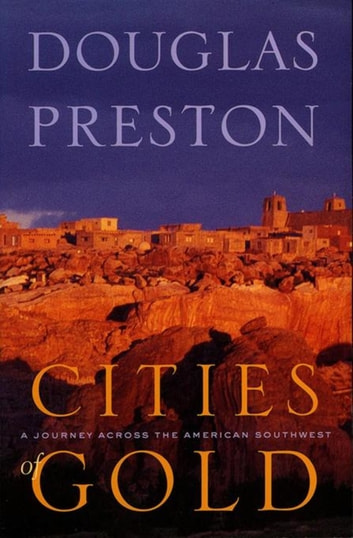 Cities of Gold - A Journey Across the American Southwest ebook by Walter W. Nelson,Walter W. Nelson,Douglas Preston