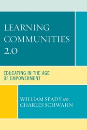 Learning Communities 2.0 - Educating in the Age of Empowerment ebook by William G. Spady,Charles J. Schwahn