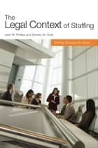The Legal Context of Staffing ebook by Stanley M. Gully, Jean M. Phillips