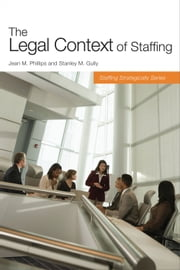 The Legal Context of Staffing ebook by Stanley M. Gully,Jean M. Phillips