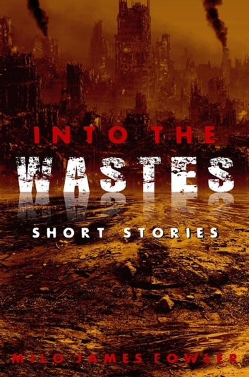Into the Wastes ebook by Milo James Fowler
