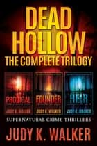 Dead Hollow - The Complete Trilogy of Supernatural Crime Thrillers ebook by Judy K. Walker