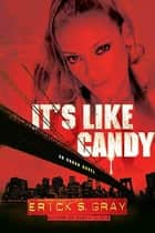 It's Like Candy - An Urban Novel ebook by Erick S. Gray