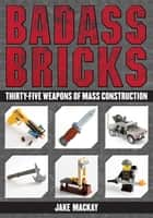 Badass Bricks - Thirty-Five Weapons of Mass Construction e-kirjat by Jake Mackay