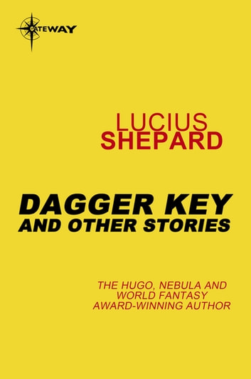 Dagger Key: And Other Stories ebook by Lucius Shepard