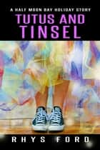 Tutus and Tinsel ebook by Rhys Ford