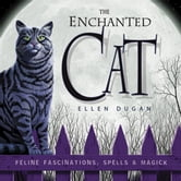 The Enchanted Cat - Feline Fascinations, Spells and Magick ebook by Ellen Dugan