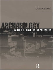 Archaeology and Biblical Interpretation ebook by John R. Bartlett